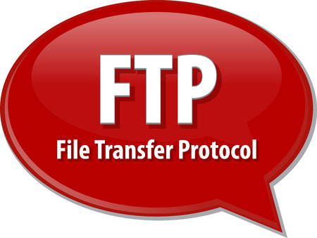 ftp: Speech bubble illustration of information technology acronym abbreviation term definition  FTP File Transfer Protocol