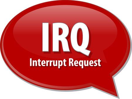 interrupt: Speech bubble illustration of information technology acronym abbreviation term definition IRQ Interrupt Request