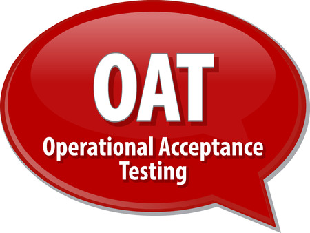 oat: Speech bubble illustration of information technology acronym abbreviation term definition OAT Operational Acceptance Testing