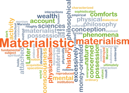concerned: Background concept wordcloud illustration of materialistic