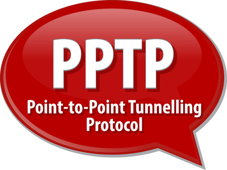 protocol: Speech bubble illustration of information technology acronym abbreviation term definition PPTP Point to Point Tunnelling Protocol Stock Photo