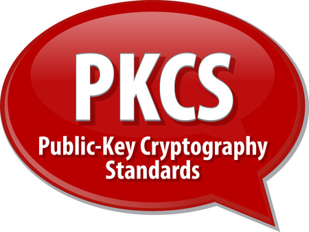 cryptography: Speech bubble illustration of information technology acronym abbreviation term definition PKCS Public Key Cryptography Standards