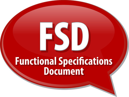 specifications: Speech bubble illustration of information technology acronym abbreviation term definition FSD Functional Specifications Document