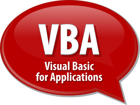 definition: Speech bubble illustration of information technology acronym abbreviation term definition VBA Visual Basic for Applications