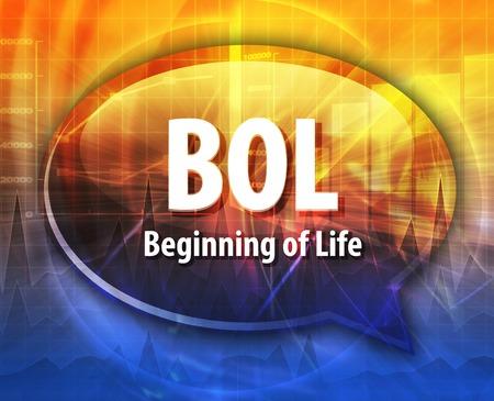 the beginnings: word speech bubble illustration of business acronym term BOL Beginning of Life