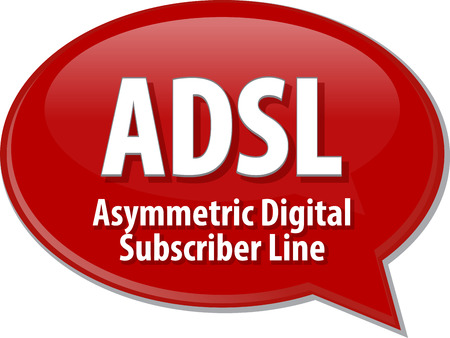 asymmetrical: Speech bubble illustration of information technology acronym abbreviation term definition ADSL Asymmetrical Digital Subscriber Line