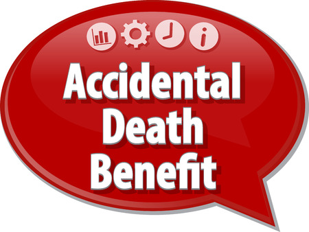 accidental: Speech bubble dialog illustration of business term saying accidental death benefit