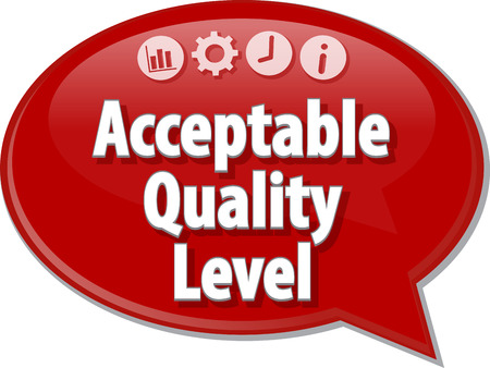 acceptable: Speech bubble dialog illustration of business term saying Acceptable Quality Level