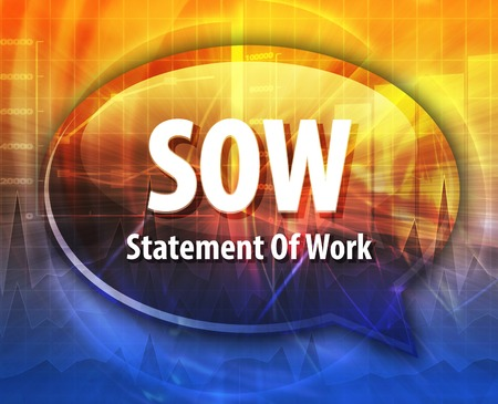 sow: word speech bubble illustration of business acronym term SOW Statement of Work
