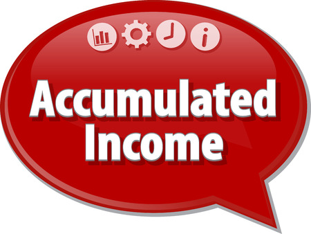 term: Speech bubble dialog illustration of business term saying Accumulated Income Stock Photo