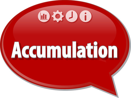 term: Speech bubble dialog illustration of business term saying Accumulation