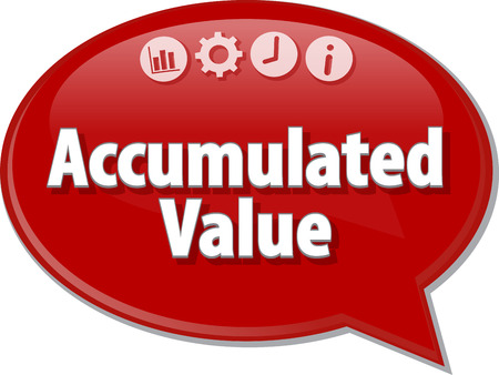 term: Speech bubble dialog illustration of business term saying Accumulated value Stock Photo