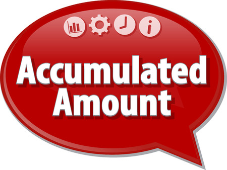 amount: Speech bubble dialog illustration of business term saying Accumulated Amount