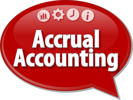 term: Speech bubble dialog illustration of business term saying Accrual accounting