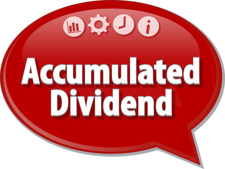 term: Speech bubble dialog illustration of business term saying Accumulated dividend