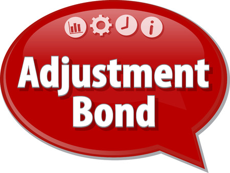 bond: Speech bubble dialog illustration of business term saying Adjustment Bond