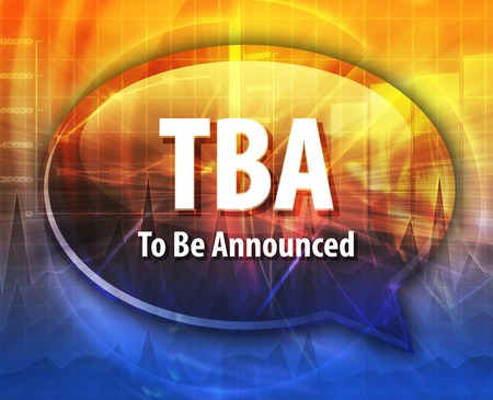 announced: word speech bubble illustration of business acronym term TBA To Be Announced