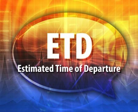 estimated: word speech bubble illustration of business acronym term ETD Estimated Time of Departure