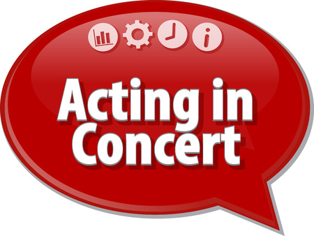 acting: Speech bubble dialog illustration of business term saying Acting in Concert Stock Photo