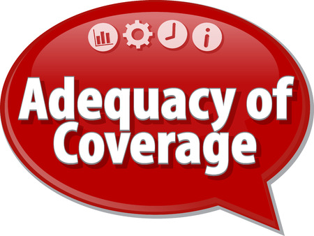coverage: Speech bubble dialog illustration of business term saying Adequacy of coverage