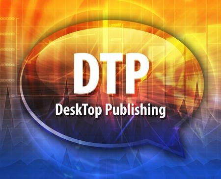 definition: Speech bubble illustration of information technology acronym abbreviation term definition DTP Desktop Publishing