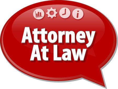 terminology: Speech bubble dialog illustration of business term saying Attorney At Law