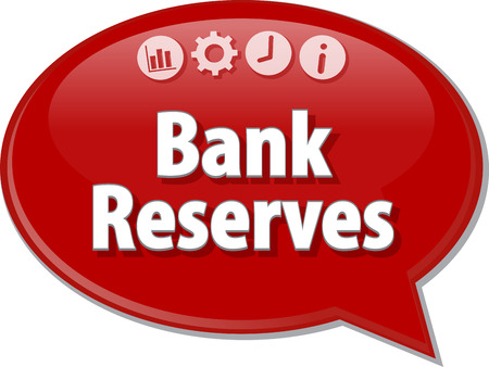 term: Speech bubble dialog illustration of business term saying Bank Reserves
