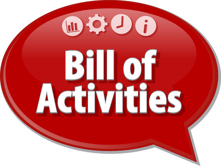 terminology: Speech bubble dialog illustration of business term saying Bill of Activities Stock Photo