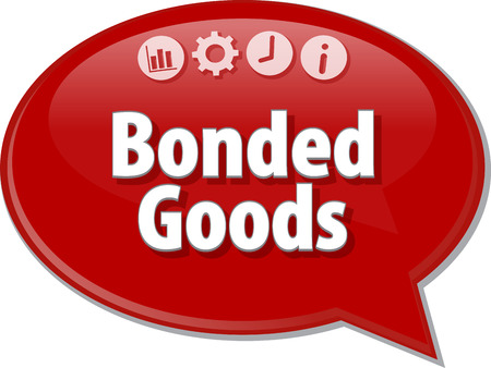 bonded: Speech bubble dialog illustration of business term saying Bonded Goods Stock Photo