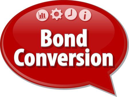 bond: Speech bubble dialog illustration of business term saying Bond Conversion
