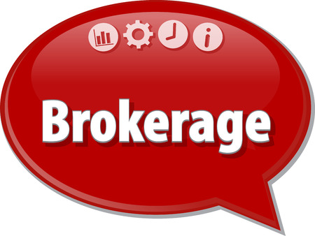 term: Speech bubble dialog illustration of business term saying Brokerage