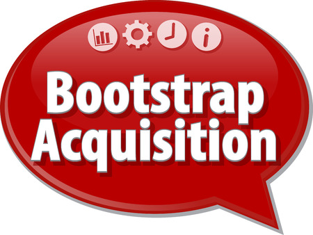 acquisition: Speech bubble dialog illustration of business term saying Bootstrap Acquisition