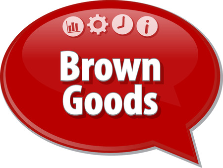 term: Speech bubble dialog illustration of business term saying Brown Goods Stock Photo
