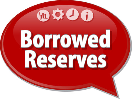 saying: Speech bubble dialog illustration of business term saying Borrowed Reserves
