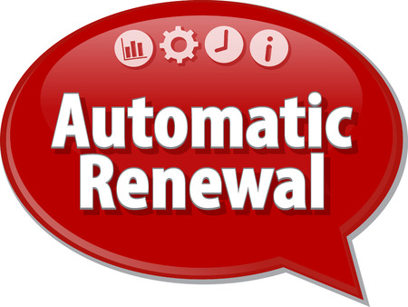 renewal: Speech bubble dialog illustration of business term saying Automatic Renewal