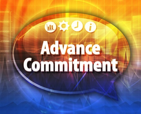 commitment: Speech bubble dialog illustration of business term saying Advance commitment