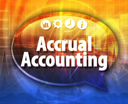 accrual: Speech bubble dialog illustration of business term saying Accrual accounting