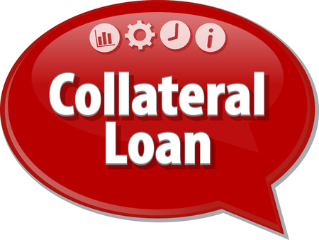 collateral: Speech bubble dialog illustration of business term saying Collateral Loan