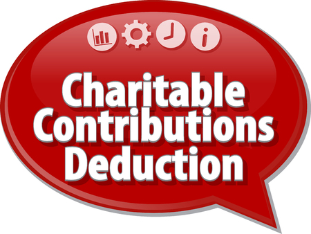 contributions: Speech bubble dialog illustration of business term saying Charitable Contributions Deduction
