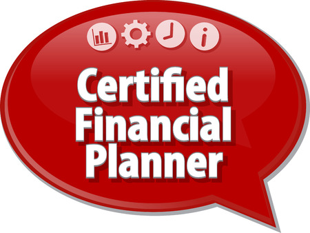 financial condition: Speech bubble dialog illustration of business term saying Certified Financial Planner Stock Photo