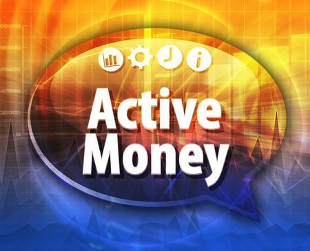 term: Speech bubble dialog illustration of business term saying Active Money