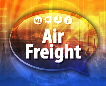 air freight: Speech bubble dialog illustration of business term saying Air freight
