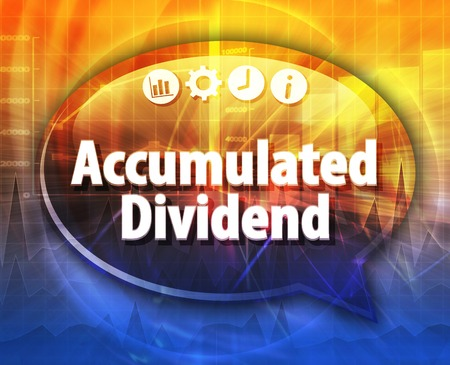 dividend: Speech bubble dialog illustration of business term saying Accumulated dividend