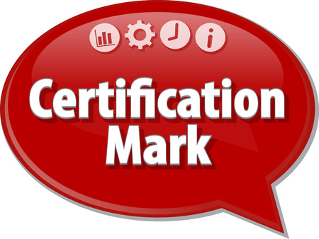 certification: Speech bubble dialog illustration of business term saying Certification Mark