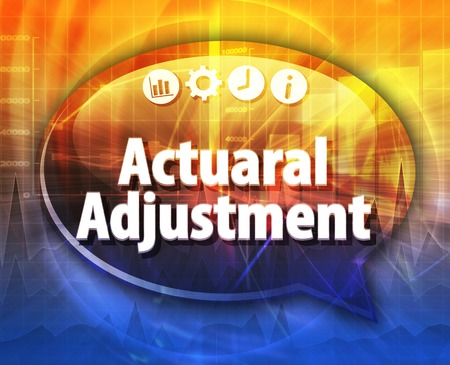 actuary: Speech bubble dialog illustration of business term saying Actuarial Adjustment