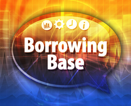 borrowing: Speech bubble dialog illustration of business term saying Borrowing Base
