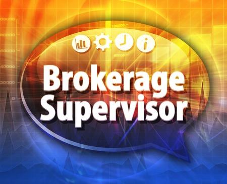 brokerage: Speech bubble dialog illustration of business term saying Brokerage Supervisor