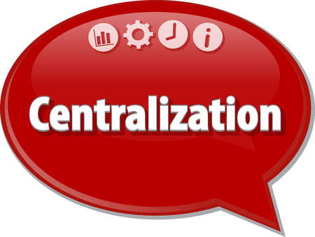 decentralization: Speech bubble dialog illustration of business term saying Centralization