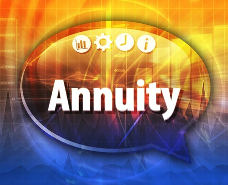 annuity: Speech bubble dialog illustration of business term saying Annuity