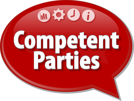 competent: Speech bubble dialog illustration of business term saying Competent Parties